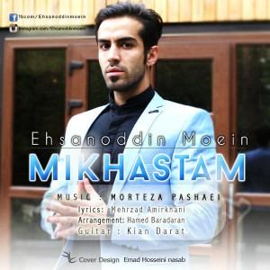 Ehsanoddin Moein - Mikhastam