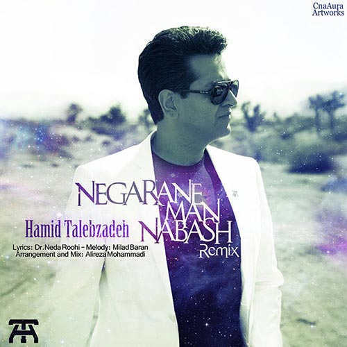 Hamid-Talebzadeh-Negarane-Man-Nabash-REMIX
