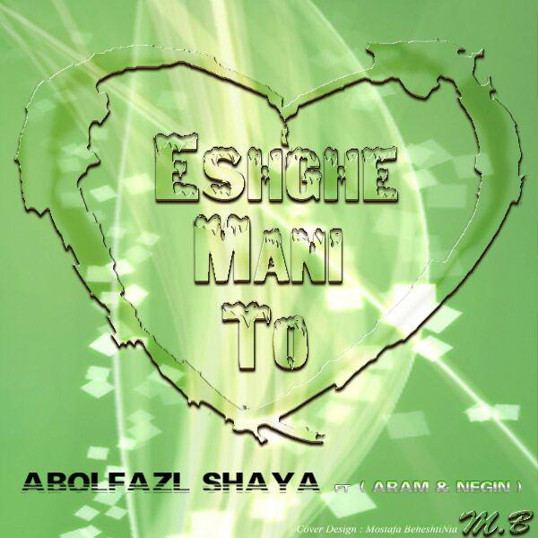 Abolfazl Shaya - Eshghe Mani To