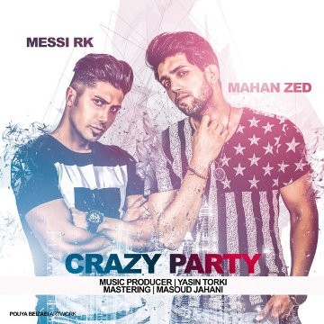 Mahan Zed Ft Messi RK - Crazy Party