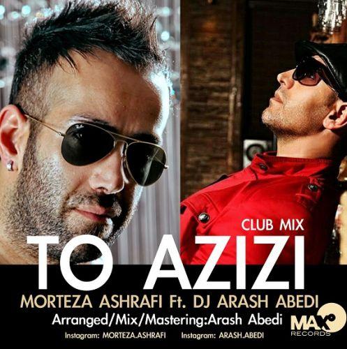 Morteza Ashrafi Ft Dj Arash Abedi - To Azizi