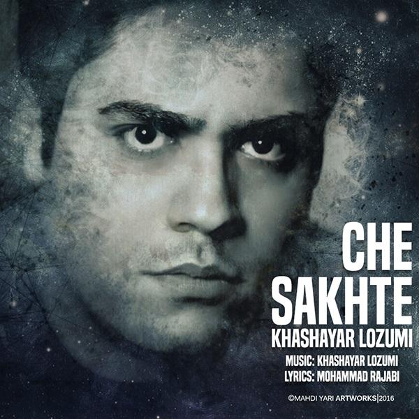 Khashayar Lozumi - Che Sakhte