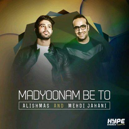 Alishmas & Mehdi Jahani - Madyoonam Be To